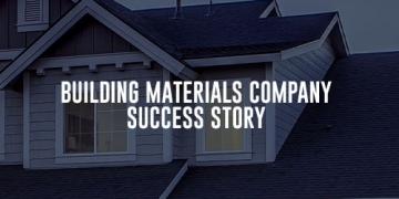 Building Materials Company Success Story